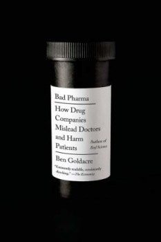 ben goldacre, bad pharma how drug companies mislead doctors and harm patients, máfia farmacêuticas